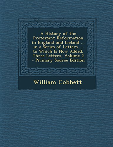 A History of the Protestant Reformation in England and Ireland ... in a Series of Letters ... to Which Is Now Added, Three Letters, Volume 2 - Primary Source Edition