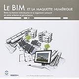 Le BIM et la maquette numérique : Dans la maison individuelle et le logement collectif en zone urbaine et périurbaine