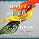 Before We Visit the Goddess Audiobook by Chitra Banerjee Divakaruni Narrated by Sneha Mathan, Priya Ayyar, Vikas Adam