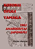 Kotoku, Osugi y Yamaga Tres Anarquistas Japoneses