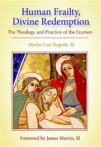 Human Frailty, Divine Redemption: The Theology and Practice of the Examen, Marko Ivan Rupnik