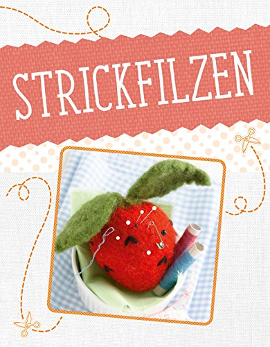 Strickfilzen: Erst stricken - dann filzen (German Edition)
