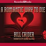 A Romantic Way to Die: A Dan Rhodes Mystery, Book 11 (       UNABRIDGED) by Bill Crider Narrated by George Guidall