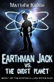 Earthman Jack vs. The Ghost Planet: An Epic Science Fiction Adventure (Earthman Jack Space Saga Book 1)