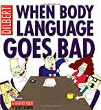 When Body Language Goes Bad: A Dilbert Book (0740732986) by Adams, Scott