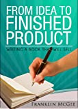 From Idea to Finished Product: Writing a Book that Will Sell