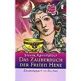 """Das Zauberbuch der Freien Hexe - Zauberkraft im Alltagvon """"Silver RavenWolf"""""""