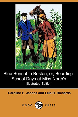 Blue Bonnet in Boston; Or, Boarding-School Days at Miss North's (Illustrated Edition) (Dodo Press) PDF