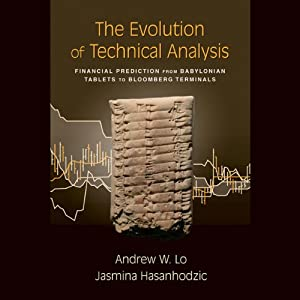 The Evolution of Technical Analysis: Financial Prediction from Babylonian Tablets to Bloomberg Terminals | [Andrew W. Lo, Jasmina Hasanhodzic]