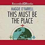 This Must Be the Place | Maggie O'Farrell
