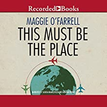 This Must Be the Place Audiobook by Maggie O'Farrell Narrated by Graham Rowat, Saskia Maarleveld