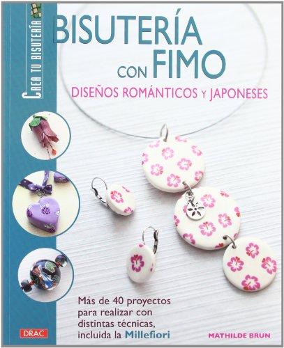 BISUTERÍA CON FIMO. DISEÑOS ROMÁNTICOS Y JAPONESES (Bisuteria (tutor))