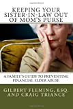 Keeping Your Sister-in-Law Out of Mom's Purse: A Family's Guide to Preventing Financial Elder Abuse