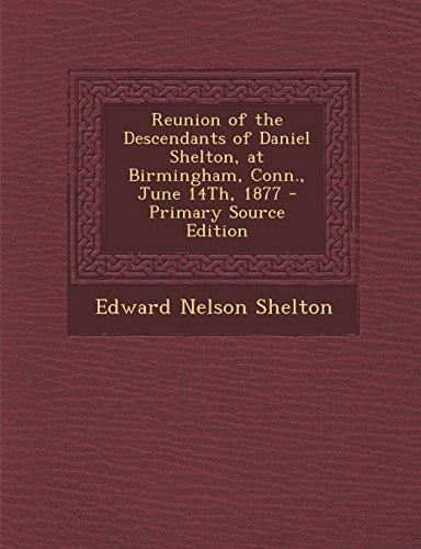 Reunion of the Descendants of Daniel Shelton, at Birmingham, Conn., June 14Th, 1877