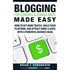 Blogging for Coaches & Consultants Made Easy: How to Get More Traffic, Build Your Platform, and Attract More Clients with a Powerful Business Blog (Marketing Made Easy)