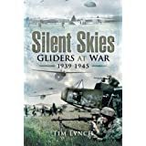 Silent Skies: Gliders at War 1939-1945by Tim Lynch