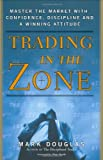 By Mark Douglas - Trading in the Zone: Master the Market with Confidence, Discipline, and a Winning Attitude (First Edition, Later Printing) (12/31/02)