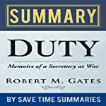 'Duty: Memoirs of a Secretary at War' by Robert M. Gates - Summary, Review & Analysis |  Save Time Summaries