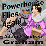 Powerhouse Flies Again: The Adventures of Powerhouse, Book 1 | Adam Graham, Andrea Graham