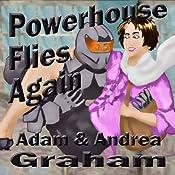 Powerhouse Flies Again: The Adventures of Powerhouse, Book 1 | Adam Graham, Andrea Graham