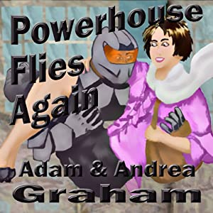 Powerhouse Flies Again: The Adventures of Powerhouse, Book 1 | [Adam Graham, Andrea Graham]