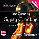 The Case of the Gypsy Goodbye: An Enola Holmes Mystery (       UNABRIDGED) by Nancy Springer Narrated by Katherine Kellgren