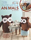 Amy Gaines More Cute Little Animals to Crochet: 17 Crochet Collectibles