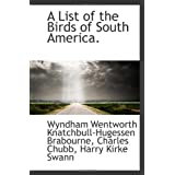 A List of the Birds of South America.