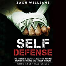 Self Defense: The Complete Self Defense Guide Against Unexpected Fights and Sudden Attacks Audiobook by Zach Williams Narrated by Michael Scott