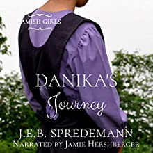 Danika's Journey: Amish Girls, Book 2 Audiobook by J.E.B. Spredemann Narrated by Jamie Hershberger
