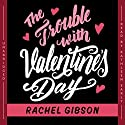 The Trouble with Valentine's Day (       UNABRIDGED) by Rachel Gibson Narrated by Kathleen Early