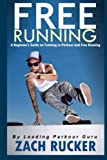 Free Running: A Beginners Guide on Training in Parkour and Free Running