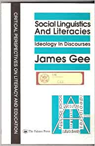 james paul gee literacy discourse and linguistics In literacy, discourse and linguistics: introduction, james paul gee discusses the key concepts of discourse theory gee focuses on discourse, primary discourse, secondary discourse, dominant discourses, nondominant discourses, discourse acquisition, discourse learning, and.