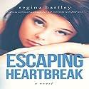 Escaping Heartbreak: Unbroken Series, Book 1 Audiobook by Regina Bartley Narrated by Caitlin Corry