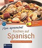 Que aproveche! Kochen auf Spanisch: Rezepte und Sprachtraining. Spanisch lernen für Genießer. Niveau B1