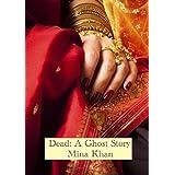 Dead: A Ghost Story ~ Mina Khan