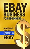 eBay Business For Beginners: How to Make Your First $1000 On eBay (eBay, increase income, profit, Merchandise, ebay selling, ebay profit, ebay pitfalls)