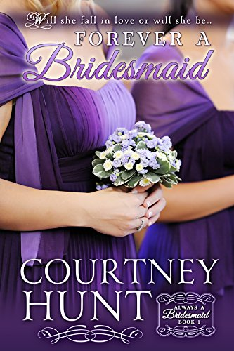 Forever a Bridesmaid by Courtney Hunt