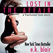 Lost in the Affair: A Fractured Love Story | [E. K. Blair]
