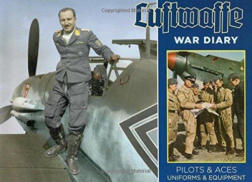 Luftwaffe War Diary: Pilots & Uniforms, Aircraft & Equipment