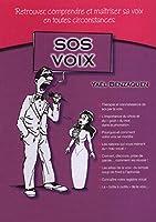 SOS VOIX. Retrouver, comprendre et maîtriser sa voix en toutes circonstances