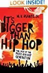It's Bigger Than Hip Hop: The Rise of...