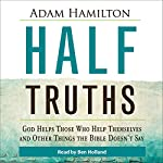 Half Truths: God Helps Those Who Help Themselves and Other Things the Bible Doesn't Say | Adam Hamilton