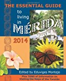 The Essential Guide to Living in Merida, 2014: Tons of Visitor Information, Including Information on the New Immigration Laws and Regulations for Importing Motor Vehicles