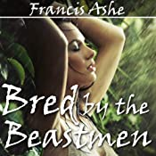 Bred by the Beastmen: Reluctant Breeding Gangbang Erotica   [Francis Ashe]