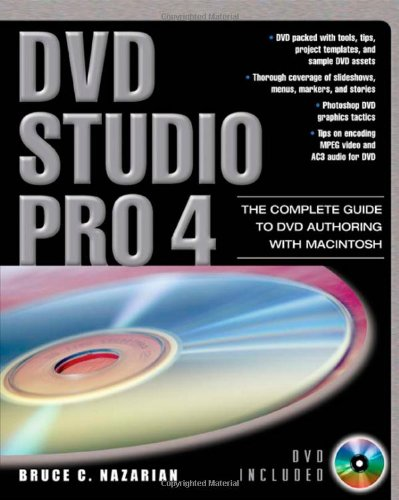 DVD Studio Pro 4: The Complete Guide to DVD Authoring with Macintosh