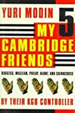 img - for My 5 Cambridge Friends: Burgess, Maclean, Philby, Blunt, and Cairncross by Their KGB Controller by Yuri Modin (1995-01-01) book / textbook / text book