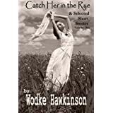 Catch Her in the Rye: & Selected Short Stories ~ Wodke Hawkinson