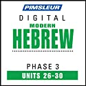 Hebrew Phase 3, Unit 26-30: Learn to Speak and Understand Hebrew with Pimsleur Language Programs  by Pimsleur