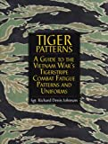 Tiger Patterns: A Guide to the Vietnam Wars Tigerstripe Combat Fatigue Patterns and Uniforms (Schiffer Military/Aviation History)